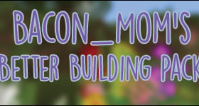 Bacon_Mom's Better building pack Modpack